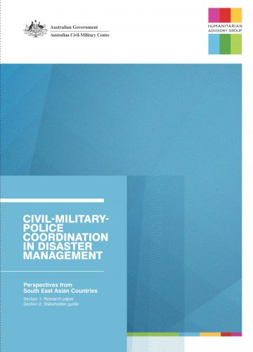Civil-Military-Police Coordination in Disaster Management: Perspectives from South East Asian countries Research paper and Stakeholder Guide