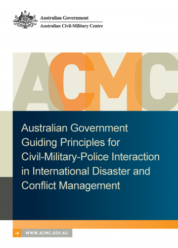 Australian Government Guiding Principles for Civil-Military-Police Interaction in International Disaster and Conflict Management